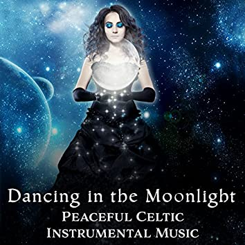 Dancing in the Moonlight – Peaceful Celtic Instrumental Music for Deep Sleep, Relaxation, Meditation and Yoga