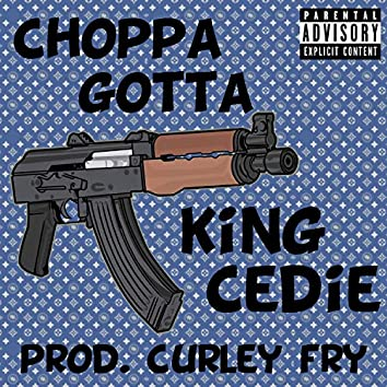 Choppa Gotta (feat. King Cedie)