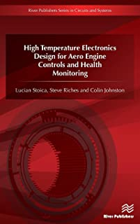 High Temperature Electronics Design for Aero Engine Controls and Health Monitoring (River Publishers Series in Circuits and Systems)
