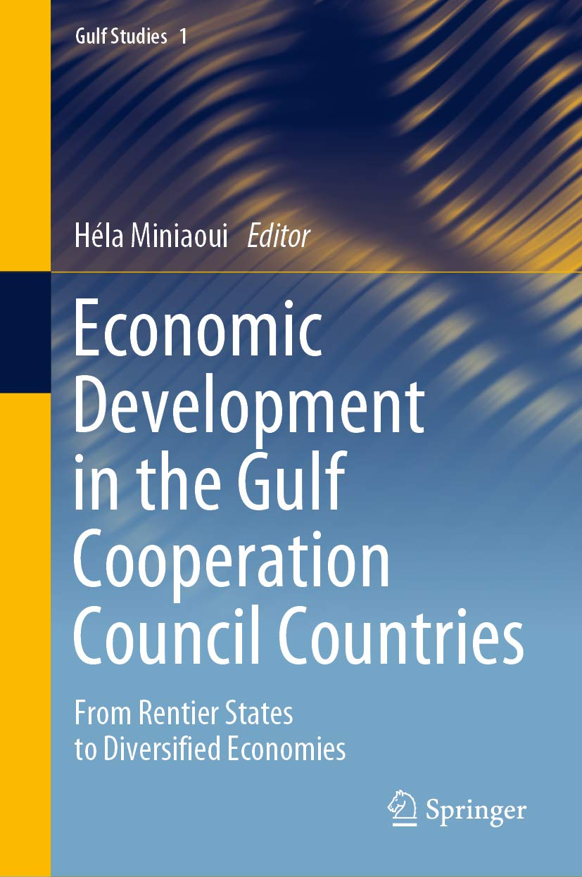 Economic Development in the Gulf Cooperation Council Countries: From Rentier States to Diversified Economies (Gulf Studies Book 1)
