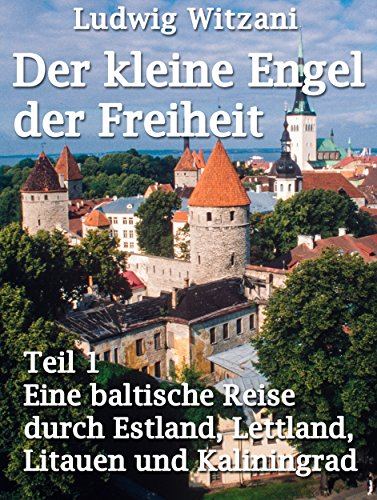 Der kleine Engel der Freiheit – Teil 1: Eine baltische Reise nach Estland, Lettland, Litauen und Kaliningrad