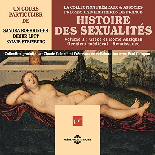 Histoire des sexualités 1 : Grèce et Rome Antique - Occident médiéval - Renaissance                   Written by:                                                                                                                                 Sandra Boehringer,                                                                                        Didier Lett,                                                                                        Sylvie Steinberg                               Narrated by:                                                                                                                                 Sandra Boehringer,                                                                                        Didier Lett,                                                                                        Sylvie Steinberg                      Length: 5 hrs and 47 mins     Not rated yet     Overall 0.0
