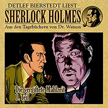 Die vergiftete Mahlzeit 1. Teil (Sherlock Holmes: Aus den Tagebüchern von Dr. Watson)