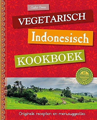 Vegetarisch Indonesisch kookboek: originele recepten en menusuggesties