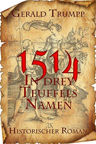 1514 - In drey Teuffels Namen: Ein Roman über den Bühler Bauernaufstand