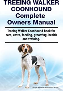 Treeing Walker Coonhound Complete Owners Manual. Treeing Walker Coonhound book for care, costs, feeding, grooming, health and training.