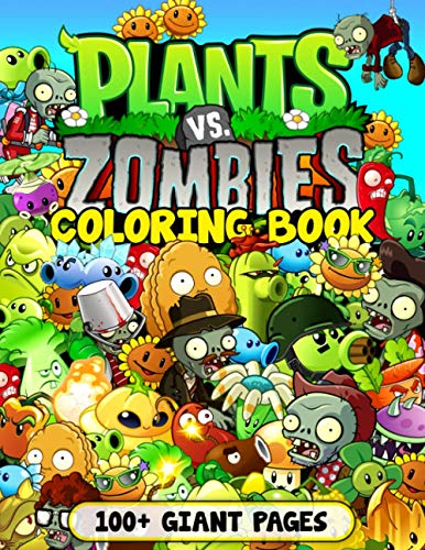 Plants Vs Zombies Coloring Book 100+ Giant Pages: Exclusive Work - 50 illustrations, Great Coloring...