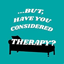 But Have You Considered Therapy?