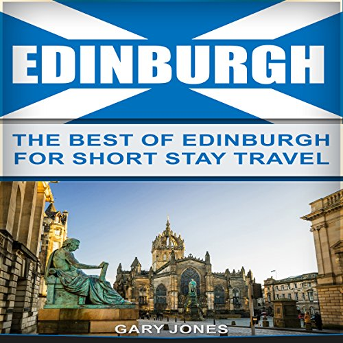 Edinburgh: The Best of Edinburgh for Short-Stay Travel audiobook cover art