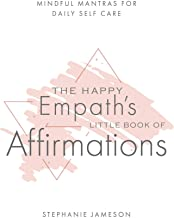 The Happy Empath's Little Book of Affirmations: Mindful Mantras for Daily Self-Care