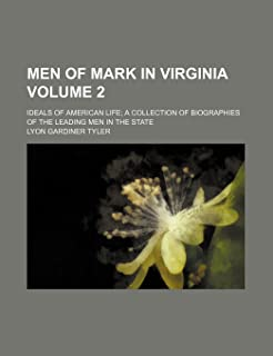 Men of Mark in Virginia Volume 2; Ideals of American Life a Collection of Biographies of the Leading Men in the State