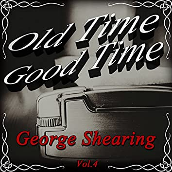 Old Time Good Time: George Shearing, Vol. 4