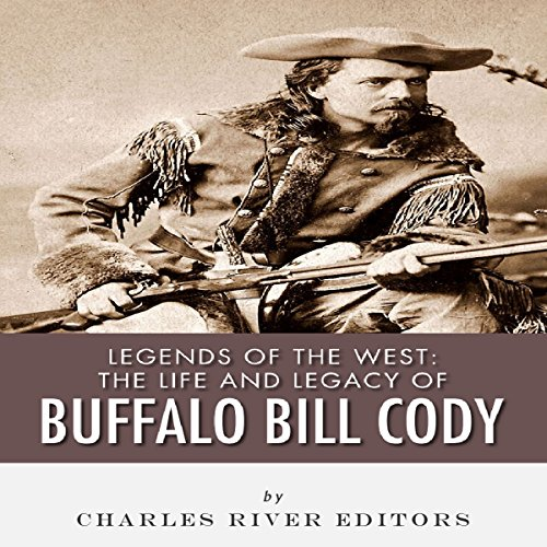 Legends of the West: The Life and Legacy of Buffalo Bill Cody audiobook cover art