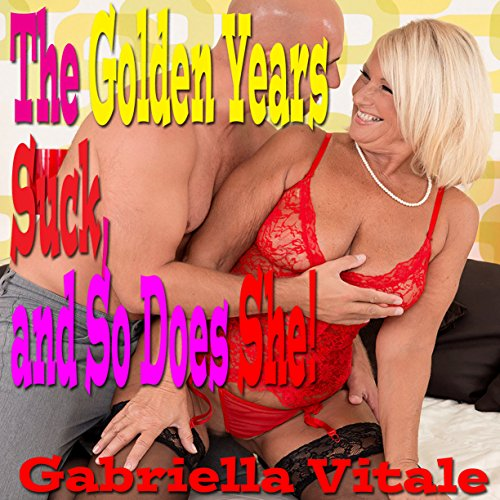 The Golden Years Suck, and So Does She! audiobook cover art