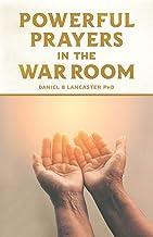 Powerful Prayers in the War Room: Learning to Pray like a Powerful Prayer Warrior (Spiritual Battle Plan for Prayer)