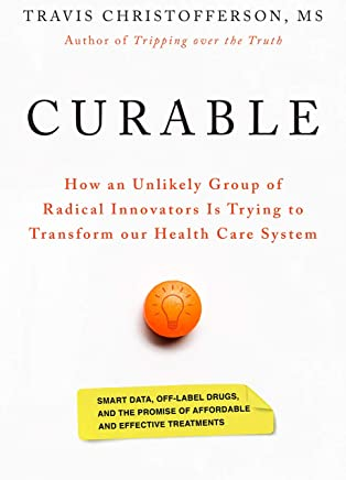 Curable: The Story of How an Unlikely Group of Radical Innovators Is Trying to Transform Our Healthcare System