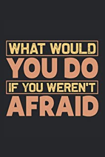 """What would you do if you weren't afraid: Lined Notebook Journal ToDo Exercise Book or Diary (6"""" x 9"""" inch) with 120 pages"""