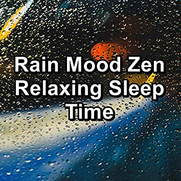 Rain Mood Zen Relaxing Sleep Time