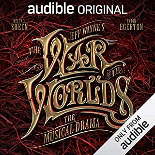 Jeff Wayne's The War of The Worlds: The Musical Drama     An Audible Original Drama              By:                                                                                                                                 H. G. Wells,                                                                                        Jeff Wayne                               Narrated by:                                                                                                                                 Michael Sheen,                                                                                        Taron Egerton,                                                                                        Theo James,                   and others                 Length: 5 hrs and 4 mins     2,439 ratings     Overall 4.7