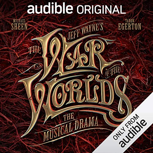 Jeff Wayne's The War of The Worlds: The Musical Drama     An Audible Original Drama              Written by:                                                                                                                                 H. G. Wells,                                                                                        Jeff Wayne                               Narrated by:                                                                                                                                 Michael Sheen,                                                                                        Taron Egerton,                                                                                        Theo James,                   and others                 Length: 5 hrs and 4 mins     10 ratings     Overall 3.9