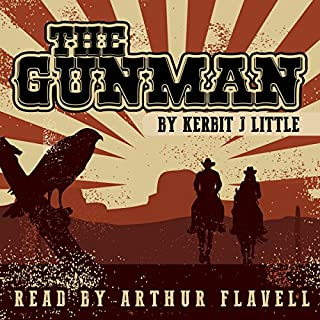The Gunman     The Thorntons, Book 1              By:                                                                                                                                 Kerbit J. Little                               Narrated by:                                                                                                                                 Arthur Flavell                      Length: 8 hrs and 28 mins     23 ratings     Overall 3.7