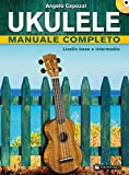 Ukulele manuale completo. Livello base e intermedio. Con CD Audio...