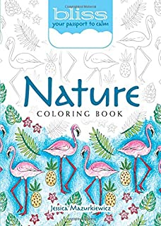 BLISS Nature Coloring Book: Your Passport to Calm (Adult Coloring)