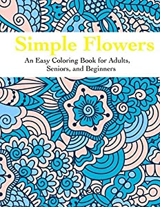 Simple Flowers: An Easy Coloring Book for Adults  Seniors  and Beginners by Quixotic Coloring (2016-10-16)