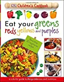 Eat Your Greens, Reds, Yellows, and Purples: Children's Cookbook by DK (2016-05-10) - DK
