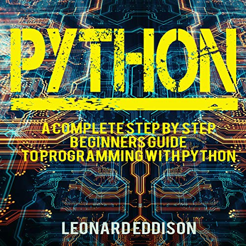 Python: A Complete Step by Step Beginners Guide to Programming with Python                   By:                                                                                                                                 Leonard Eddison                               Narrated by:                                                                                                                                 Jim Raposa                      Length: 1 hr and 33 mins     Not rated yet     Overall 0.0