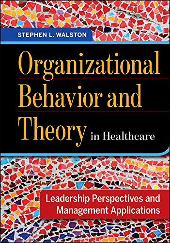 Compare Textbook Prices for Organizational Behavior and Theory in Healthcare Leadership Perspectives and Management Applications 1 Edition ISBN 9781567938418 by Walston, Stephen L.