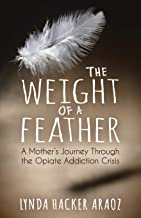 Weight of a Feather: A Mother's Journey Through the Opiates Addiction Crisis