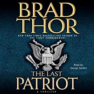 The Last Patriot                   By:                                                                                                                                 Brad Thor                               Narrated by:                                                                                                                                 George Guidall                      Length: 8 hrs and 58 mins     2,464 ratings     Overall 4.5