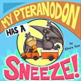 My Pteranodon Has A Sneeze - Childrens Picture Book (English Edition)