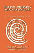 Ocupación, actividades y técnicas terapéuticas III: Tomo III: Colección de cuadernos de T.O