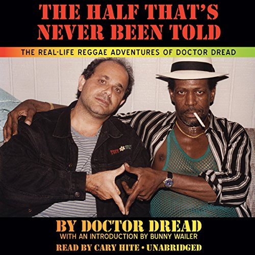 The Half That's Never Been Told     The Real-Life Reggae Adventures of Doctor Dread              By:                                                                                                                                 Doctor Dread                               Narrated by:                                                                                                                                 Cary Hite                      Length: 8 hrs and 2 mins     3 ratings     Overall 4.0