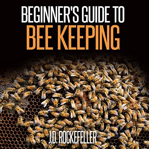 Beginner's Guide to Bee Keeping                   By:                                                                                                                                 J.D. Rockefeller                               Narrated by:                                                                                                                                 Adam Dubeau                      Length: 21 mins     Not rated yet     Overall 0.0