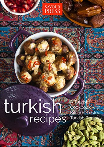 Turkish Recipes A Turkish Cookbook With Kitchen Tested Turkish Recipes Ebook Press Savour Amazon Co Uk Kindle Store