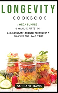 Longevity Cookbook: MEGA BUNDLE - 6 Manuscripts in 1 - 240+ Longevity - friendly recipes for a balanced and healthy diet