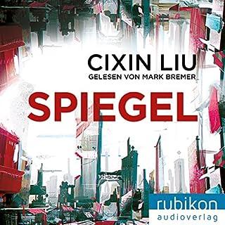 Spiegel                   Autor:                                                                                                                                 Liu Cixin                               Sprecher:                                                                                                                                 Mark Bremer                      Spieldauer: 2 Std. und 31 Min.     177 Bewertungen     Gesamt 4,2