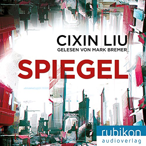 Spiegel                   Written by:                                                                                                                                 Liu Cixin                               Narrated by:                                                                                                                                 Mark Bremer                      Length: 2 hrs and 31 mins     Not rated yet     Overall 0.0