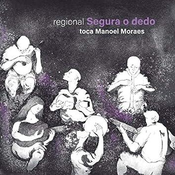 Regional Segura o Dedo Toca Manoel Moraes