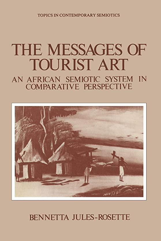 飛行場明快塩The Messages of Tourist Art: An African Semiotic System in Comparative Perspective (Topics in Contemporary Semiotics)