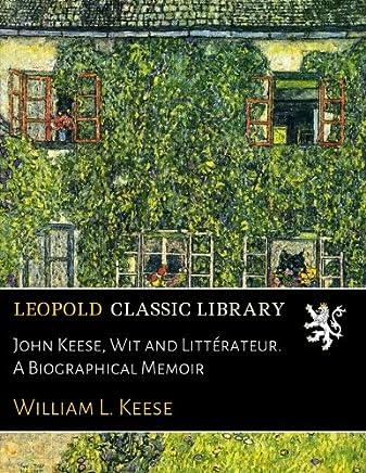 John Keese, Wit and Littérateur. A Biographical Memoir