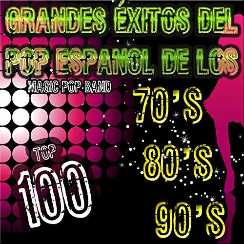 Grandes Éxitos del Pop Español de los 70 s 80 s y 90 s (Top 100)