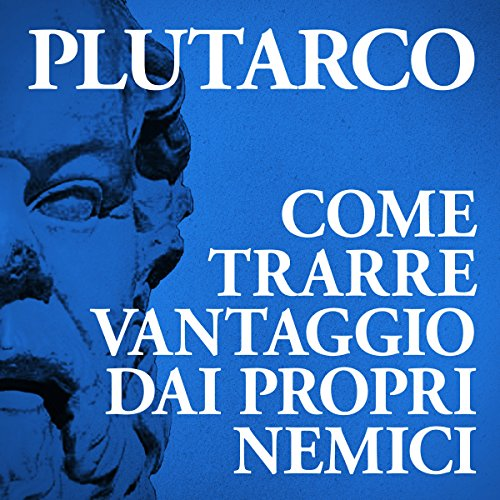 Come trarre vantaggio dai propri nemici                   By:                                                                                                                                 Plutarco                               Narrated by:                                                                                                                                 Tania De Domenico,                                                                                        Michele Mariotti                      Length: 31 mins     Not rated yet     Overall 0.0