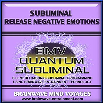 Subliminal Release Negative Emotions