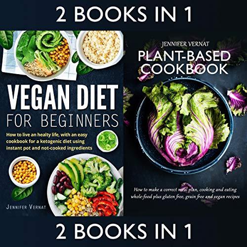 Vegan Diet for Beginners & Plant-Based Cookbook 2-in-1