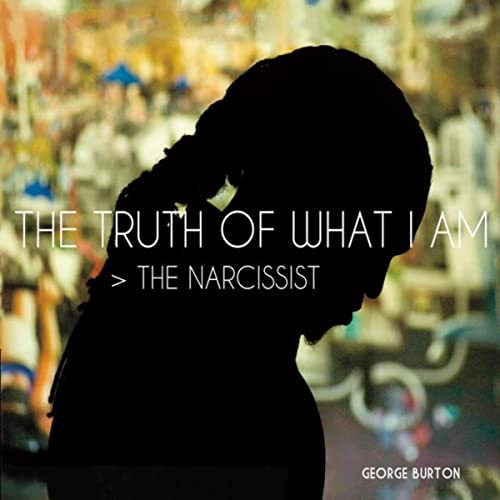 The Truth of What I Am > The Narcissist