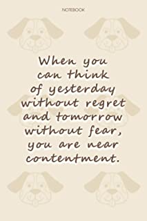 Lined Notebook Journal Dog Pattern Cover When you can think of yesterday without regret and tomorrow without fear, you are...